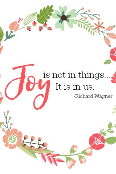 """Self-care ideas. """"Joy is not in things. It is in us."""" Free printable with flower wreath and inspirational quote."""
