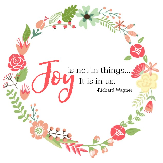 "Self-care ideas.  ""Joy is not in things. It is in us.""  Free printable with flower wreath and inspirational quote."