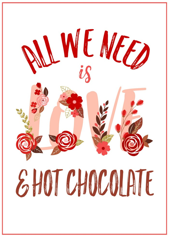 """All we need is love and hot chocolate"" free Valentine's Day printable."