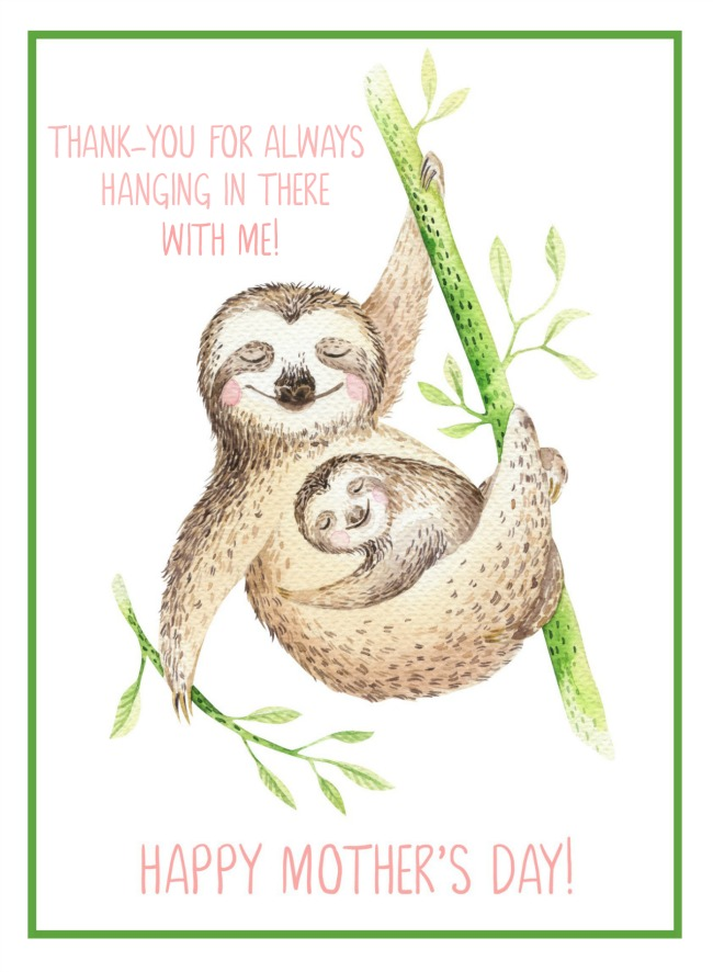 "Free printable Mother's Day card with sloths. ""Thanks for always hanging in there with me!"""