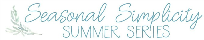 Seasonal Simplicity Summer Series with beautiful summer home tours.