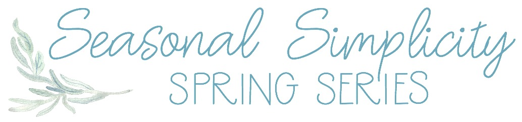 Seasonal simplicity spring series for all the spring inspiration you need!